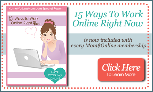 15 WAYS TO WORK ONLINE RIGHT NOW is now included with every Mom$Online membership. Click here to find out more: